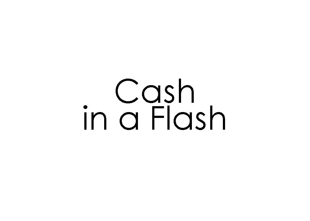Cash in a Flash