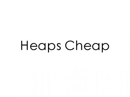Heaps Cheap