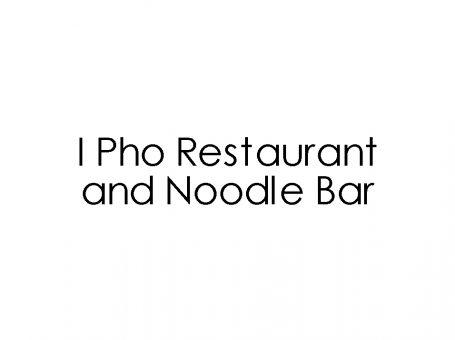 I Pho Restaurant and Noodle Bar