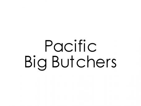 Pacific Big Butchers
